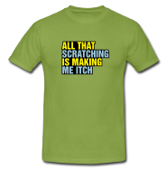 T-Shirt: All that scratching is making me itch