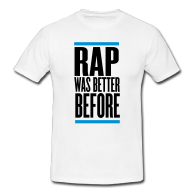 T-Shirt: Rap was better before